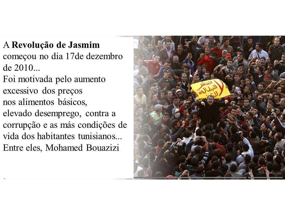 A Revolução de Jasmim começou no dia 17de dezembro de 2010... Foi motivada pelo aumento excessivo dos preços nos alimentos básicos, elevado desemprego