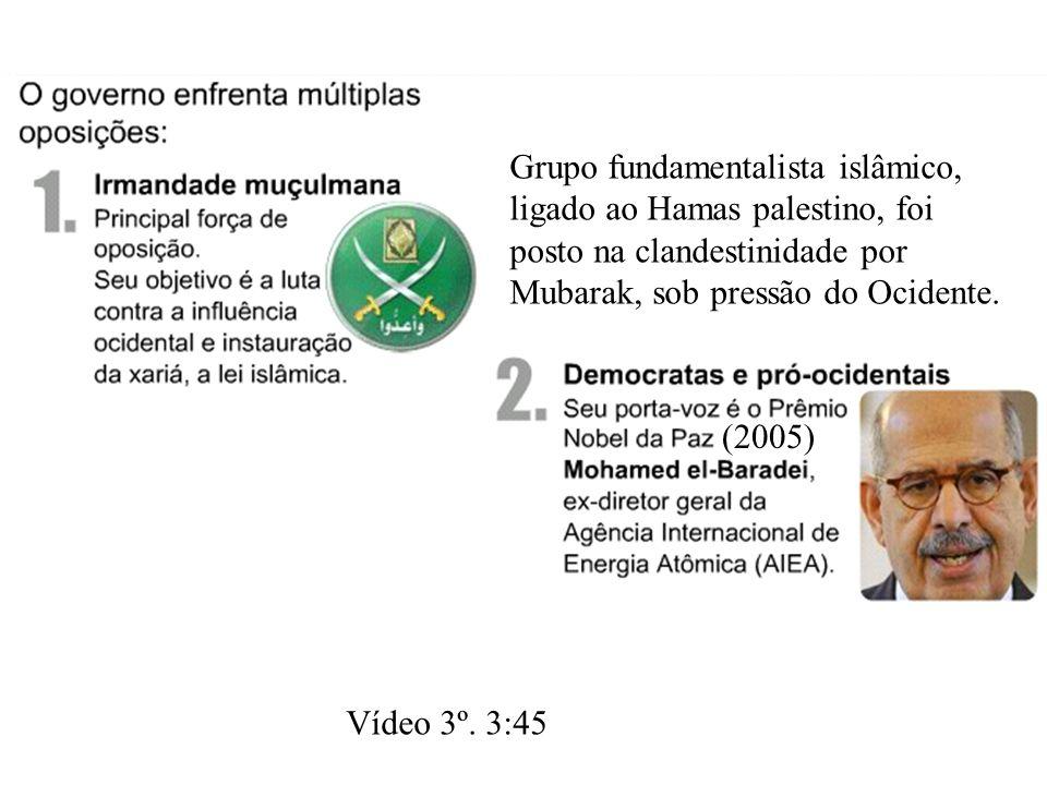 (2005) Grupo fundamentalista islâmico, ligado ao Hamas palestino, foi posto na clandestinidade por Mubarak, sob pressão do Ocidente. Vídeo 3º. 3:45