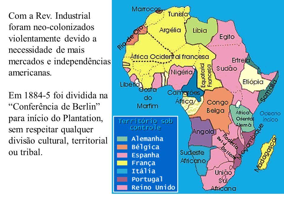 Com a Rev. Industrial foram neo-colonizados violentamente devido a necessidade de mais mercados e independências americanas. Em 1884-5 foi dividida na