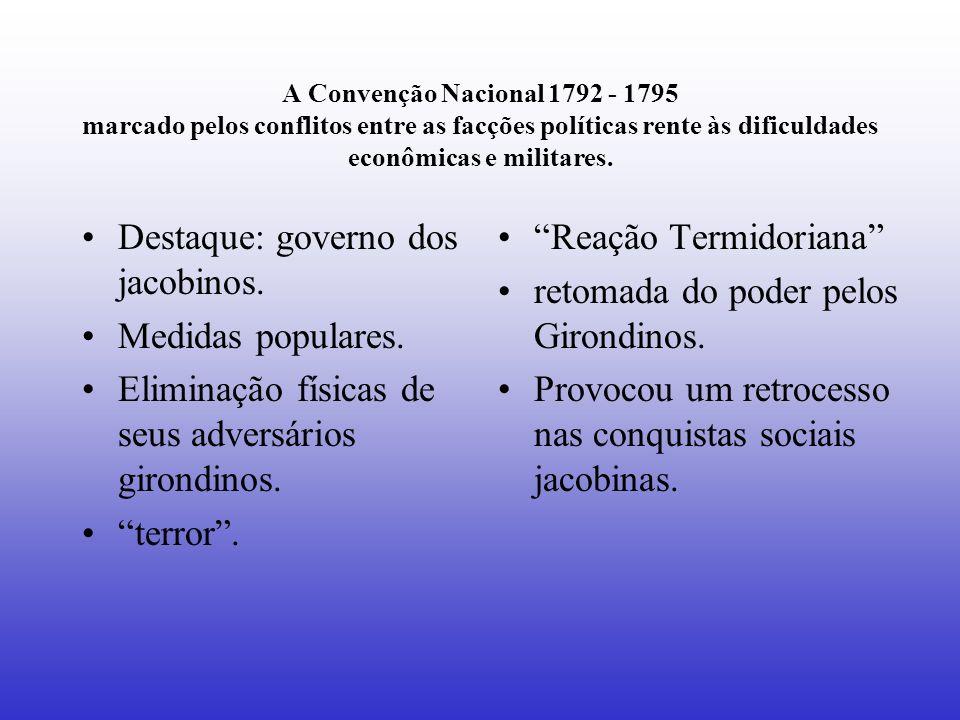 A Convenção Nacional 1792 - 1795 marcado pelos conflitos entre as facções políticas rente às dificuldades econômicas e militares. Destaque: governo do