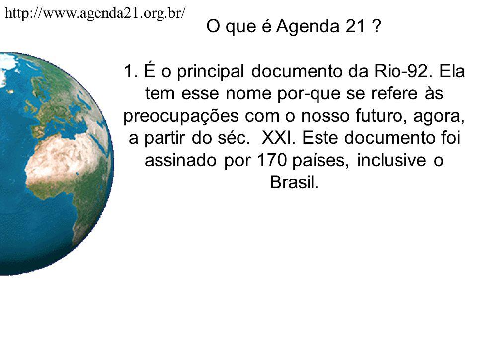 O que é Agenda 21 ? 1. É o principal documento da Rio-92. Ela tem esse nome por-que se refere às preocupações com o nosso futuro, agora, a partir do s