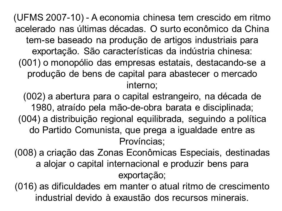 (UFMS 2007-10) - A economia chinesa tem crescido em ritmo acelerado nas últimas décadas. O surto econômico da China tem-se baseado na produção de arti