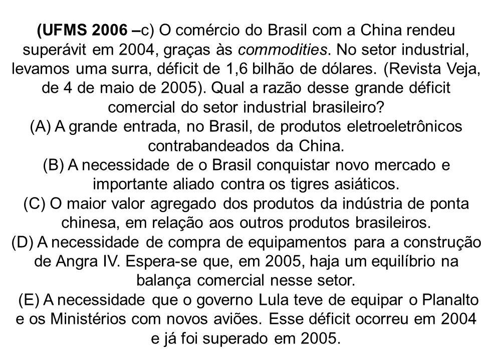 (UFMS 2006 –c) O comércio do Brasil com a China rendeu superávit em 2004, graças às commodities. No setor industrial, levamos uma surra, déficit de 1,