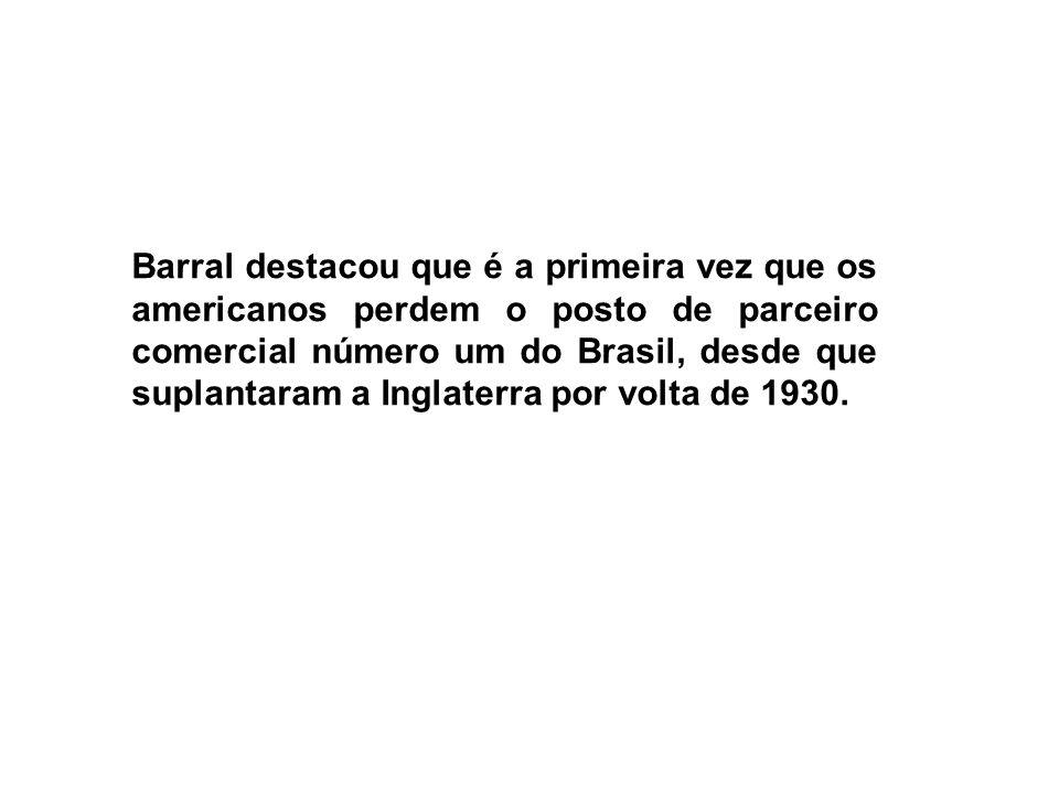 Barral destacou que é a primeira vez que os americanos perdem o posto de parceiro comercial número um do Brasil, desde que suplantaram a Inglaterra po