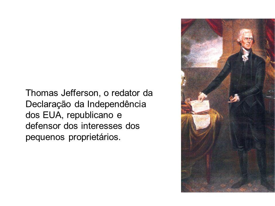 Thomas Jefferson, o redator da Declaração da Independência dos EUA, republicano e defensor dos interesses dos pequenos proprietários.