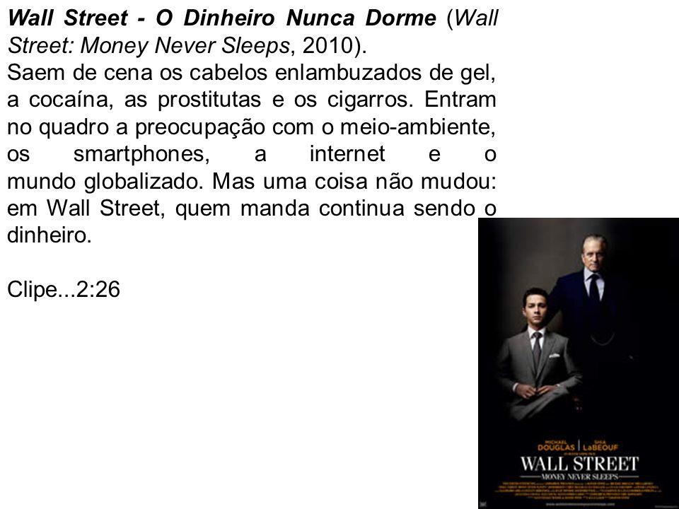 Wall Street - O Dinheiro Nunca Dorme (Wall Street: Money Never Sleeps, 2010). Saem de cena os cabelos enlambuzados de gel, a cocaína, as prostitutas e