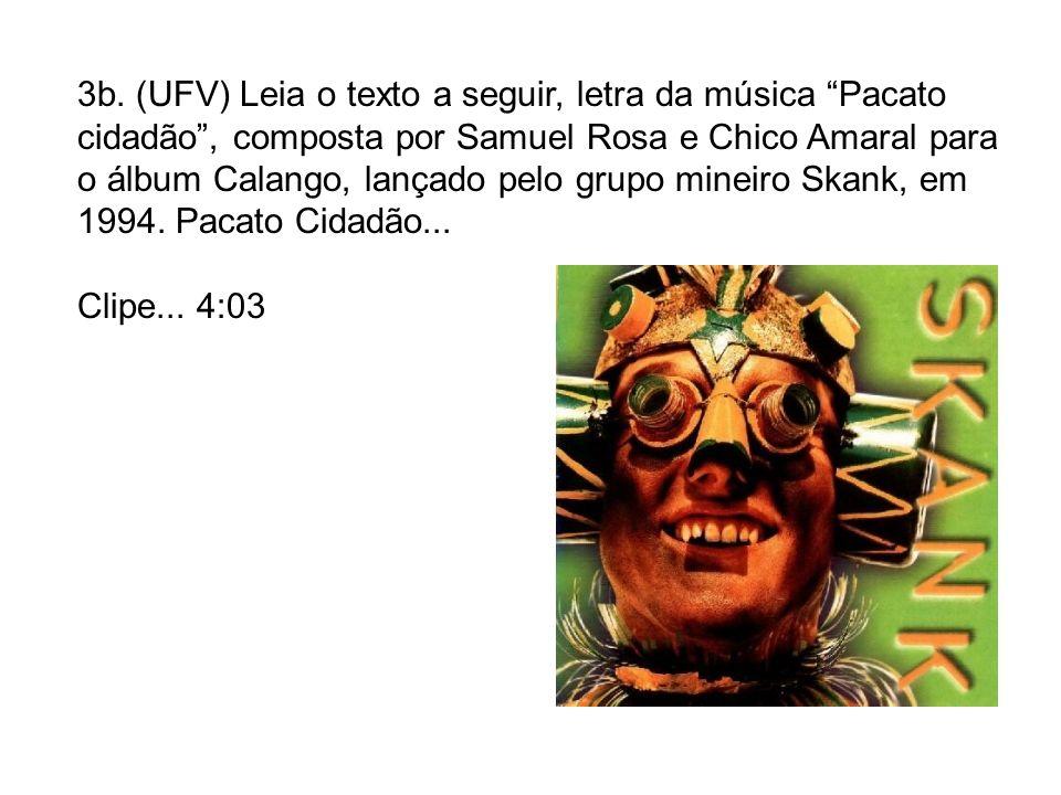 3b. (UFV) Leia o texto a seguir, letra da música Pacato cidadão, composta por Samuel Rosa e Chico Amaral para o álbum Calango, lançado pelo grupo mine