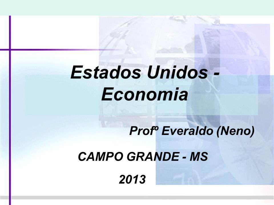 Estados Unidos - Economia Profº Everaldo (Neno) CAMPO GRANDE - MS 2013
