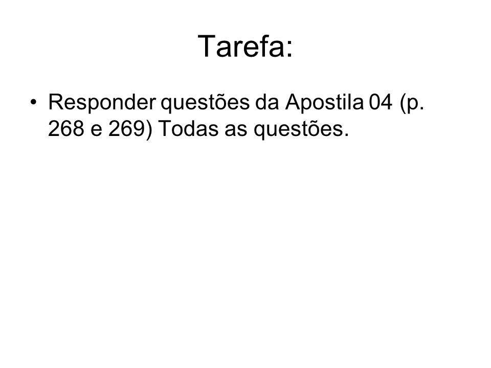 Tarefa: Responder questões da Apostila 04 (p. 268 e 269) Todas as questões.