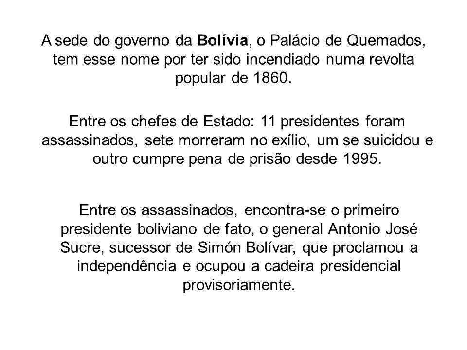A sede do governo da Bolívia, o Palácio de Quemados, tem esse nome por ter sido incendiado numa revolta popular de 1860. Entre os chefes de Estado: 11