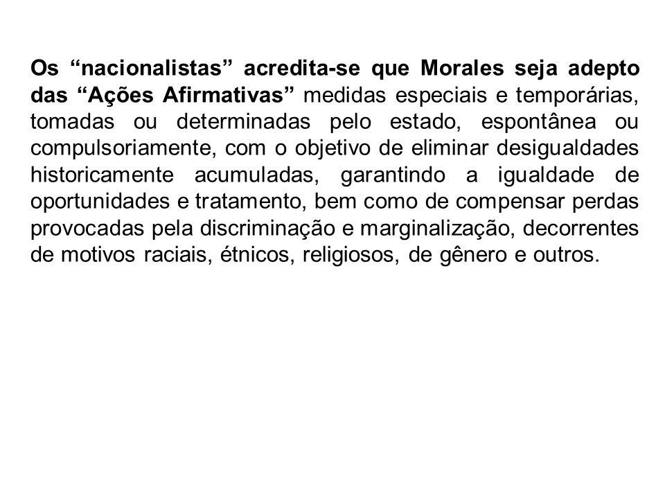 Os nacionalistas acredita-se que Morales seja adepto das Ações Afirmativas medidas especiais e temporárias, tomadas ou determinadas pelo estado, espon