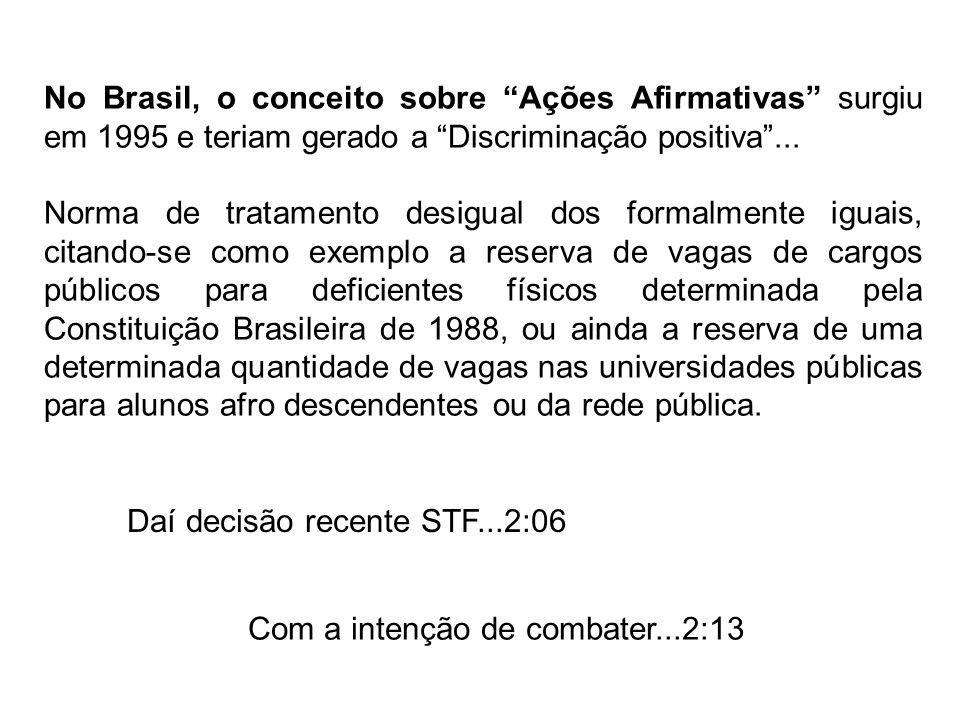 No Brasil, o conceito sobre Ações Afirmativas surgiu em 1995 e teriam gerado a Discriminação positiva... Norma de tratamento desigual dos formalmente