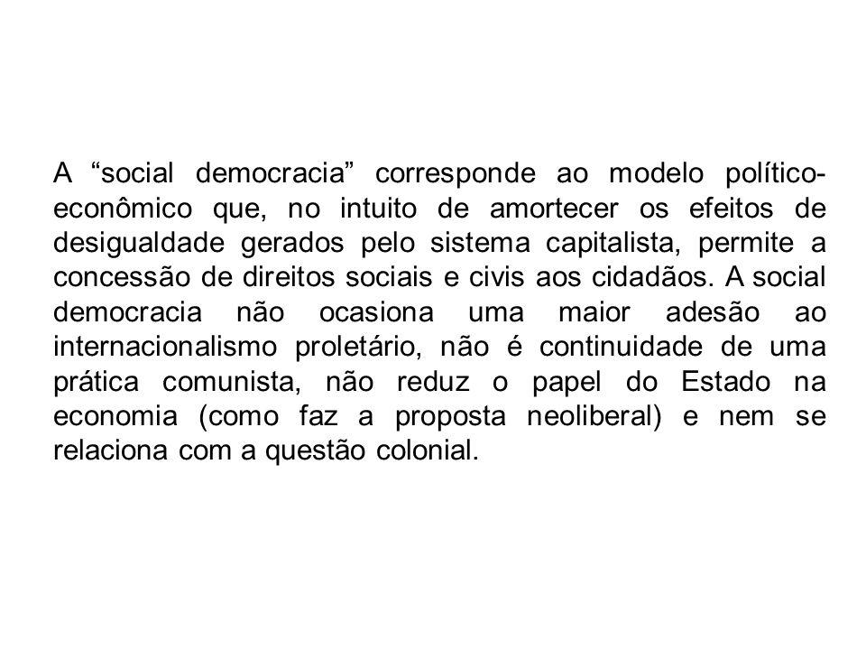 A social democracia corresponde ao modelo político- econômico que, no intuito de amortecer os efeitos de desigualdade gerados pelo sistema capitalista