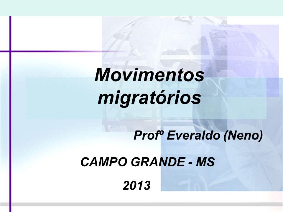 Movimentos migratórios Profº Everaldo (Neno) CAMPO GRANDE - MS 2013