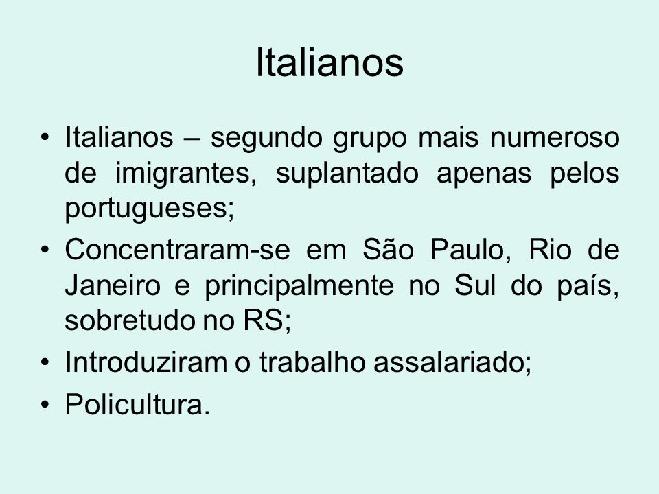 Italianos Italianos – segundo grupo mais numeroso de imigrantes, suplantado apenas pelos portugueses; Concentraram-se em São Paulo, Rio de Janeiro e p
