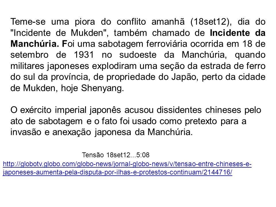 Teme-se uma piora do conflito amanhã (18set12), dia do Incidente de Mukden , também chamado de Incidente da Manchúria.