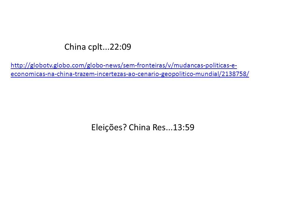 China cplt...22:09 http://globotv.globo.com/globo-news/sem-fronteiras/v/mudancas-politicas-e- economicas-na-china-trazem-incertezas-ao-cenario-geopolitico-mundial/2138758/ Eleições.