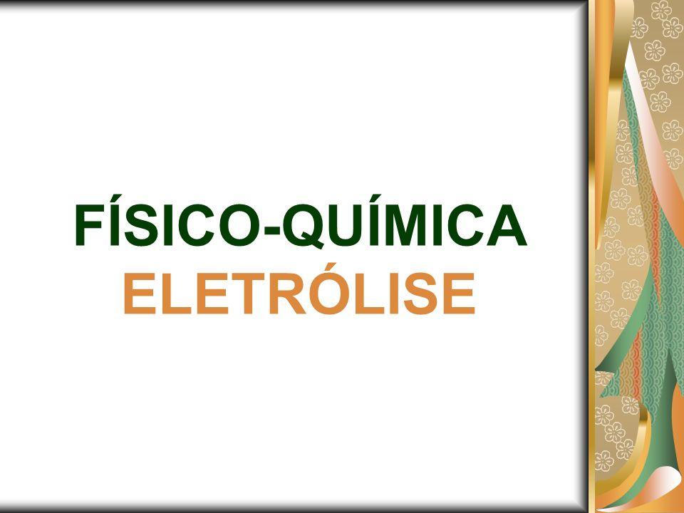 FÍSICO-QUÍMICA ELETRÓLISE