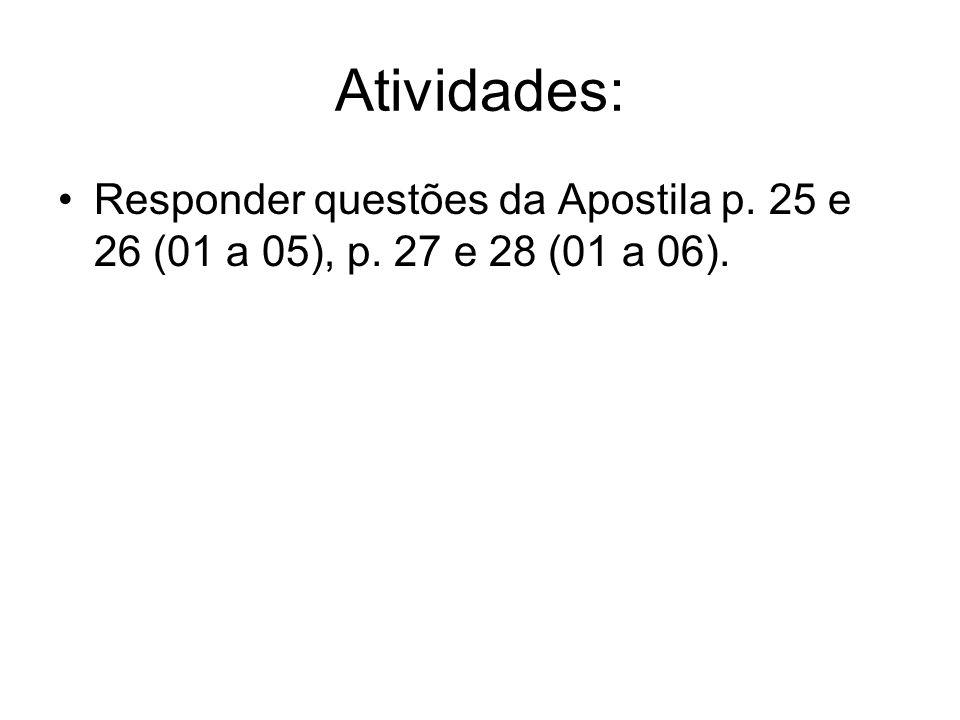 Atividades: Responder questões da Apostila p. 25 e 26 (01 a 05), p. 27 e 28 (01 a 06).