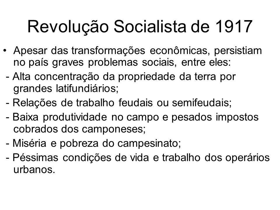 Revolução Socialista de 1917 Apesar das transformações econômicas, persistiam no país graves problemas sociais, entre eles: - Alta concentração da pro