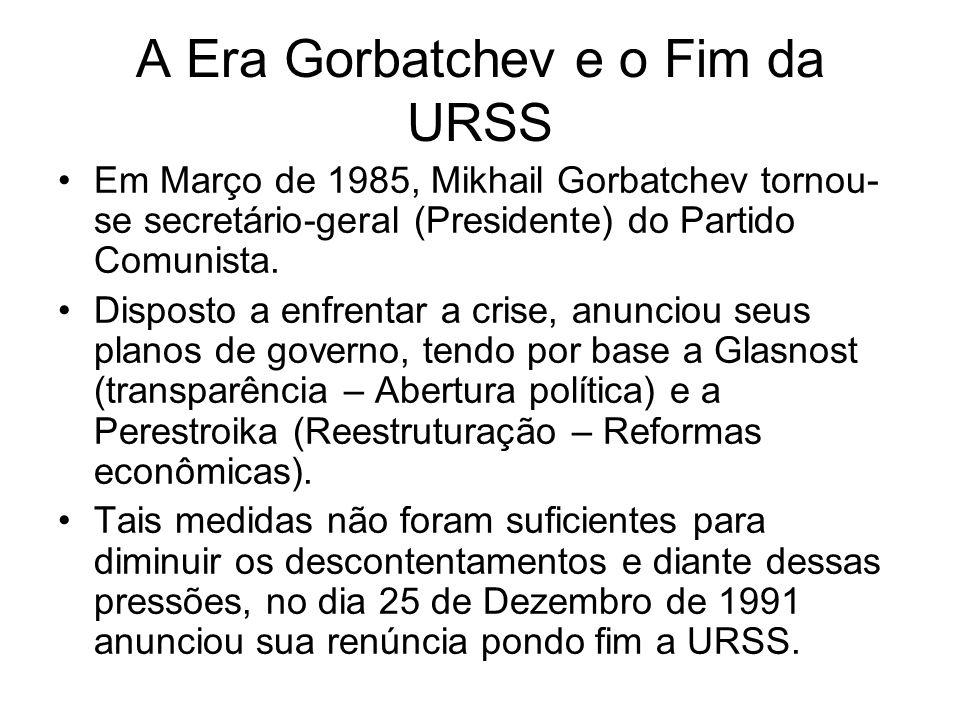 A Era Gorbatchev e o Fim da URSS Em Março de 1985, Mikhail Gorbatchev tornou- se secretário-geral (Presidente) do Partido Comunista. Disposto a enfren