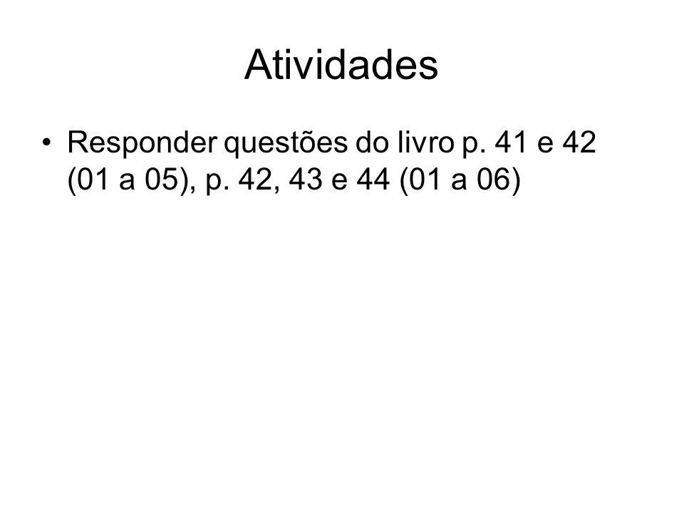 Atividades Responder questões do livro p. 41 e 42 (01 a 05), p. 42, 43 e 44 (01 a 06)
