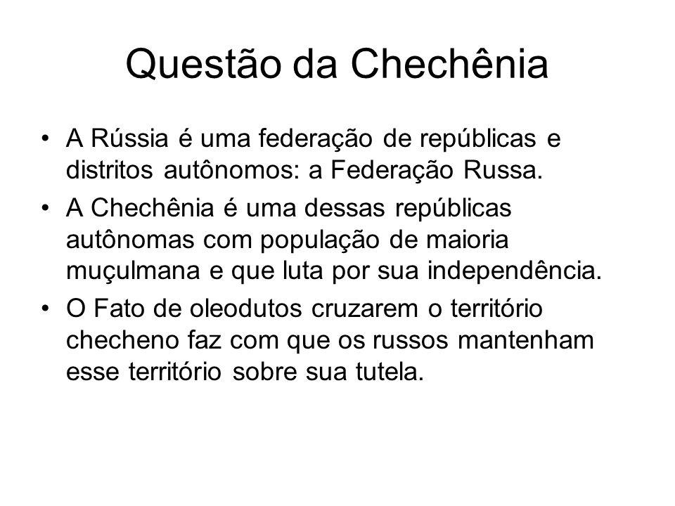 Questão da Chechênia A Rússia é uma federação de repúblicas e distritos autônomos: a Federação Russa. A Chechênia é uma dessas repúblicas autônomas co