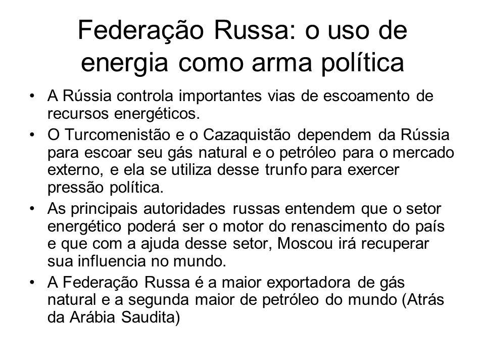 Federação Russa: o uso de energia como arma política A Rússia controla importantes vias de escoamento de recursos energéticos. O Turcomenistão e o Caz