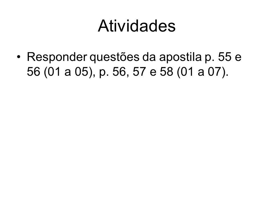 Atividades Responder questões da apostila p. 55 e 56 (01 a 05), p. 56, 57 e 58 (01 a 07).