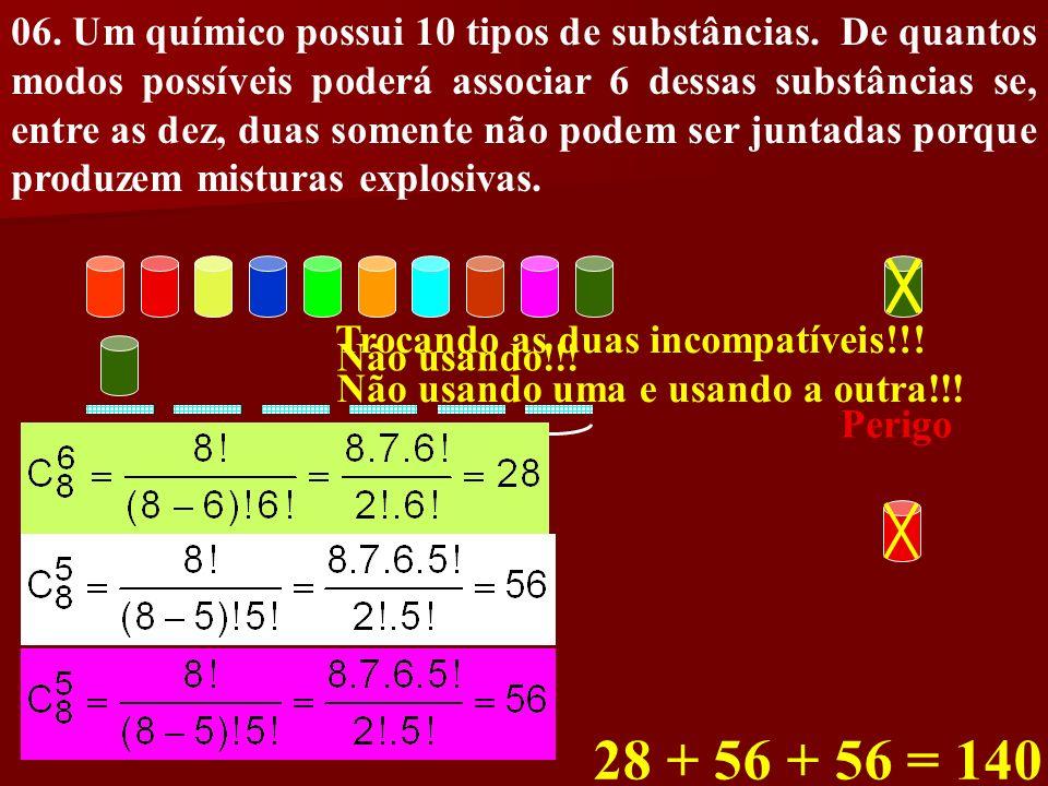 06. Um químico possui 10 tipos de substâncias. De quantos modos possíveis poderá associar 6 dessas substâncias se, entre as dez, duas somente não pode