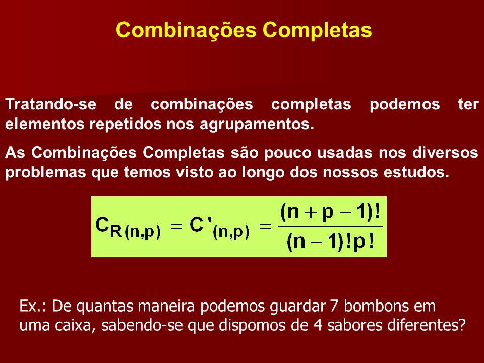 Combinações Completas Tratando-se de combinações completas podemos ter elementos repetidos nos agrupamentos. As Combinações Completas são pouco usadas