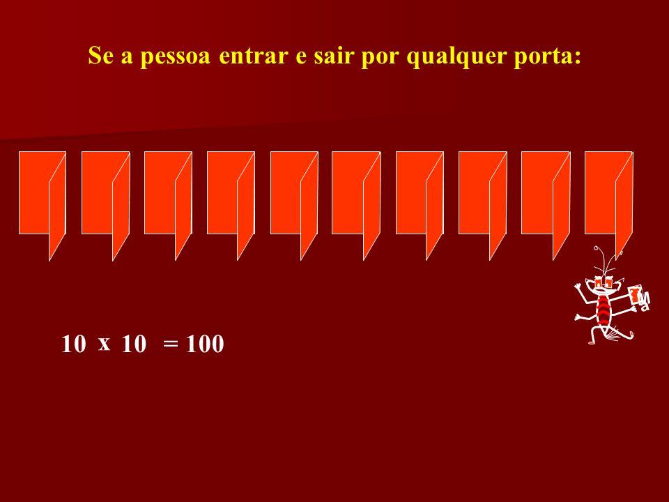 Se a pessoa entrar e sair por qualquer porta: M a 10 x = 100