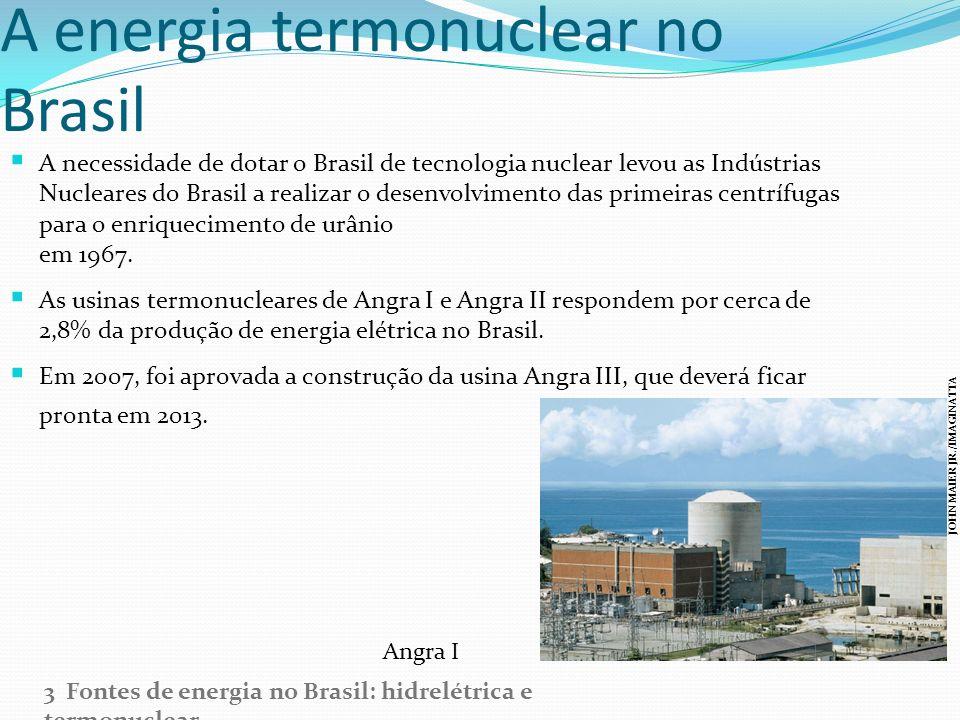 A energia termonuclear no Brasil A necessidade de dotar o Brasil de tecnologia nuclear levou as Indústrias Nucleares do Brasil a realizar o desenvolvi