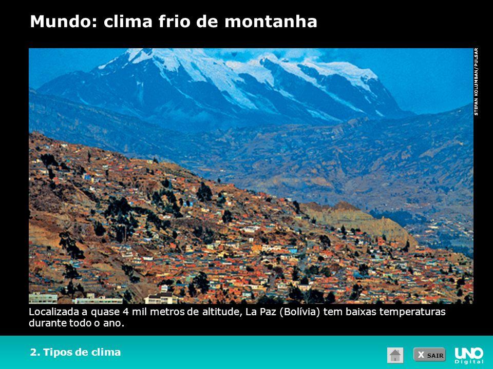 X SAIR STEFAN KOLUMBAN/PULSAR 2. Tipos de clima Mundo: clima frio de montanha Localizada a quase 4 mil metros de altitude, La Paz (Bolívia) tem baixas