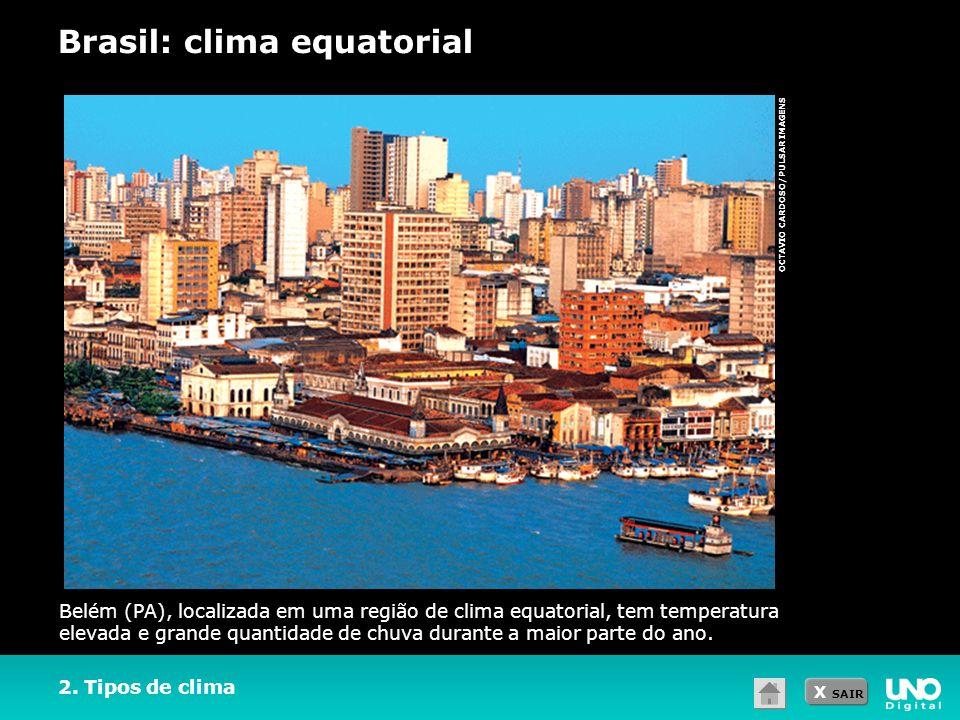X SAIR OCTAVIO CARDOSO/PULSAR IMAGENS Belém (PA), localizada em uma região de clima equatorial, tem temperatura elevada e grande quantidade de chuva d