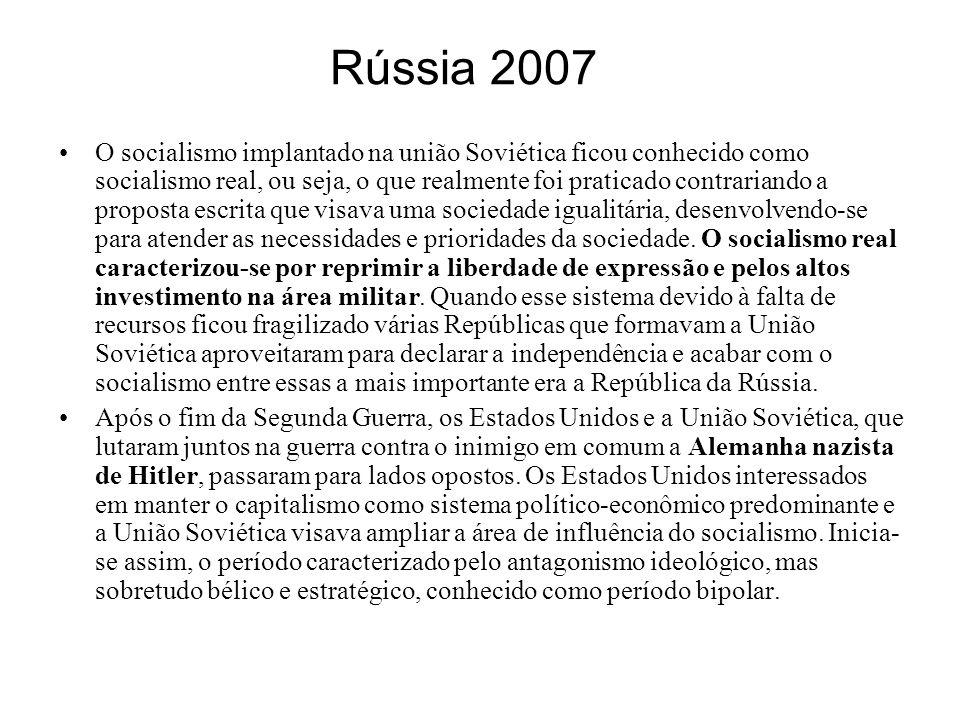 Rússia 2007 O socialismo implantado na união Soviética ficou conhecido como socialismo real, ou seja, o que realmente foi praticado contrariando a pro