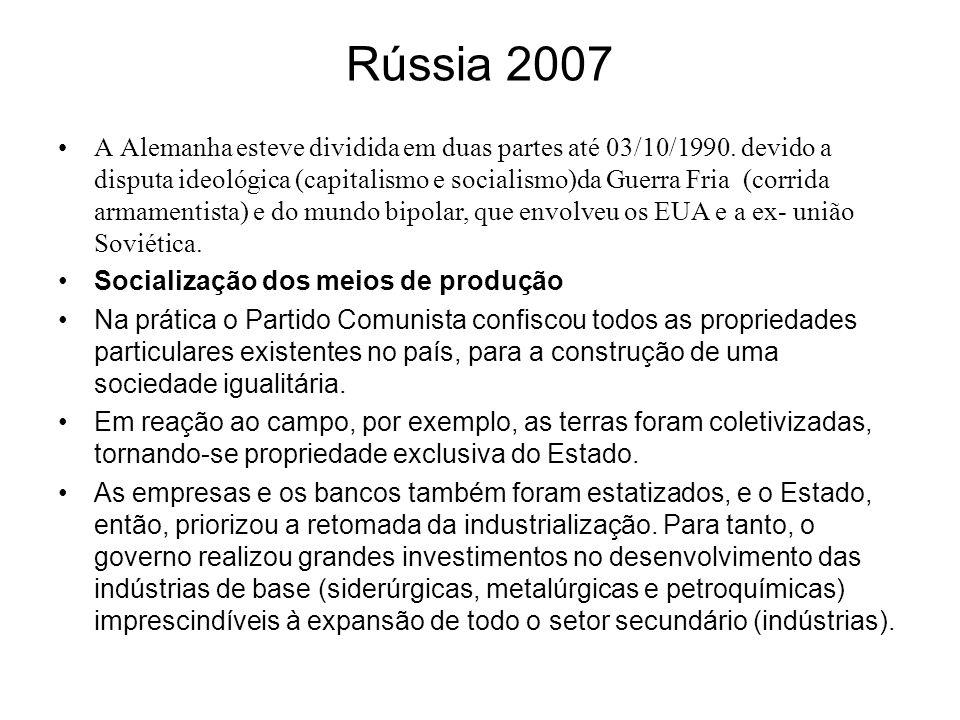 Rússia 2007 A Alemanha esteve dividida em duas partes até 03/10/1990. devido a disputa ideológica (capitalismo e socialismo)da Guerra Fria (corrida ar