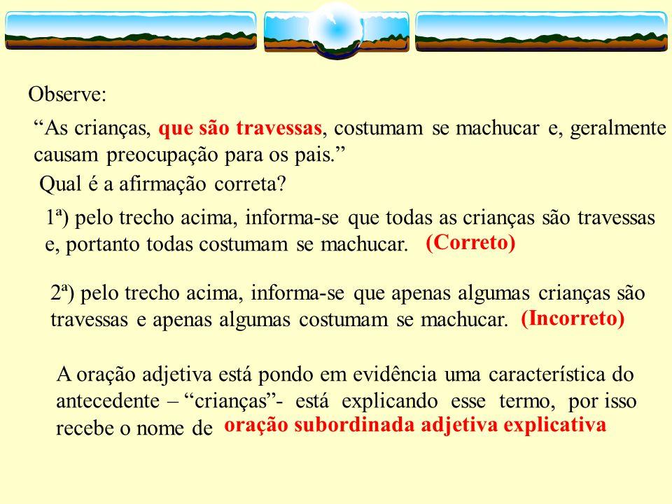 Classificação das orações subordinadas adjetivas Observe este trecho: O ônibus vinha lotado de crianças, derrapou na pista e capotou. As crianças que