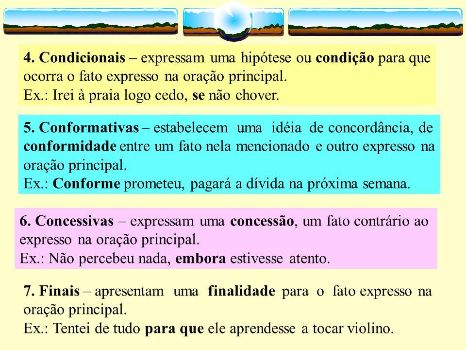 Classificação das orações subordinadas adverbiais As orações subordinadas adverbiais classificam-se em: 1.Causais – indicam a causa do efeito expresso