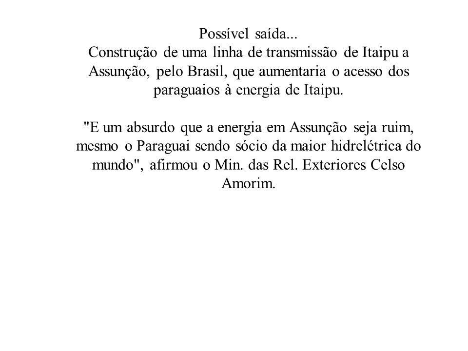Possível saída... Construção de uma linha de transmissão de Itaipu a Assunção, pelo Brasil, que aumentaria o acesso dos paraguaios à energia de Itaipu
