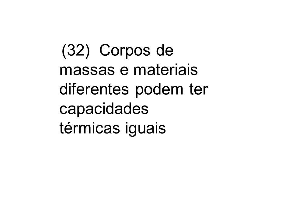 (32) Corpos de massas e materiais diferentes podem ter capacidades térmicas iguais