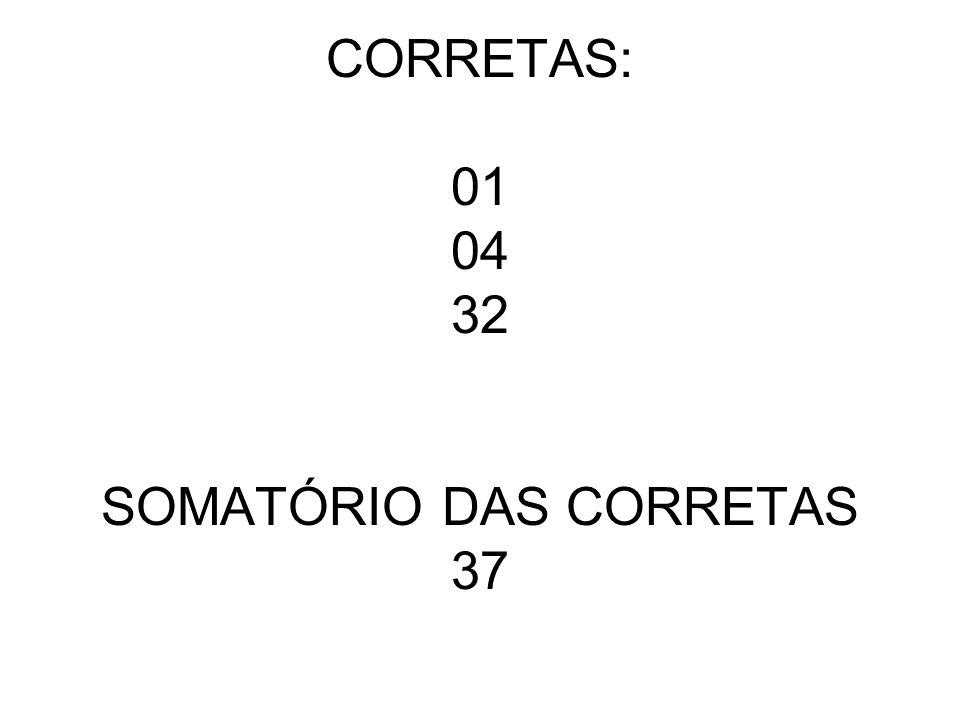CORRETAS: 01 04 32 SOMATÓRIO DAS CORRETAS 37