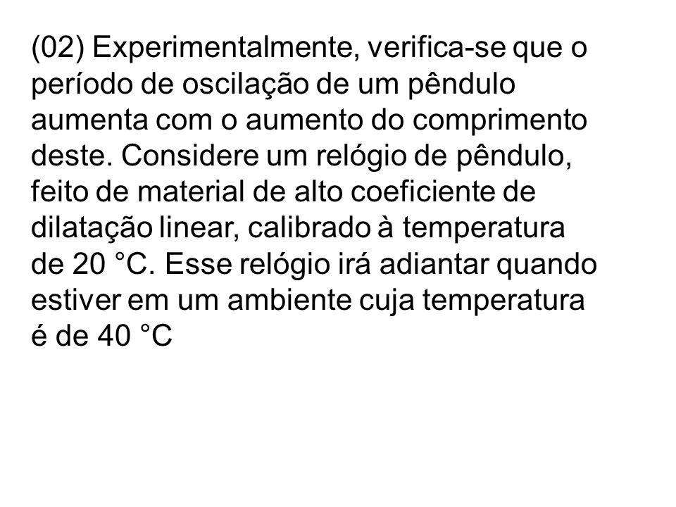 (02) Experimentalmente, verifica-se que o período de oscilação de um pêndulo aumenta com o aumento do comprimento deste. Considere um relógio de pêndu