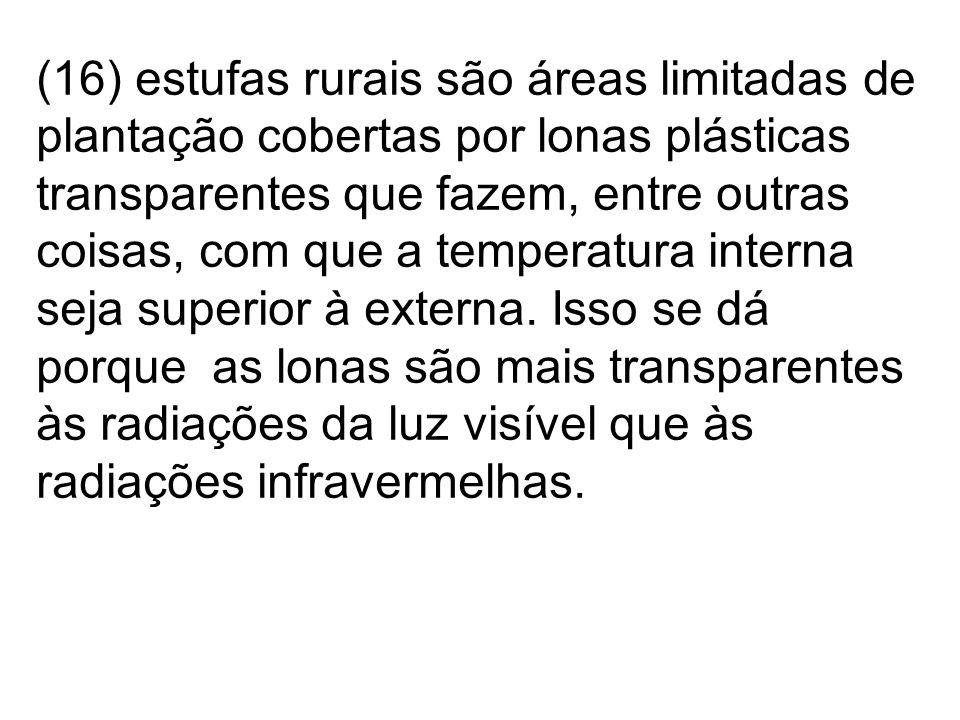 (16) estufas rurais são áreas limitadas de plantação cobertas por lonas plásticas transparentes que fazem, entre outras coisas, com que a temperatura
