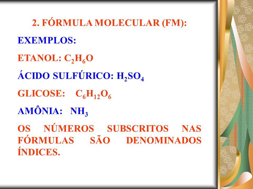 3.FÓRMULA MÍNIMA OU EMPÍRICA OU ESTEQUIOMÉTRICA (fm): É A FÓRMULA MOLECULAR SIMPLIFICADA.