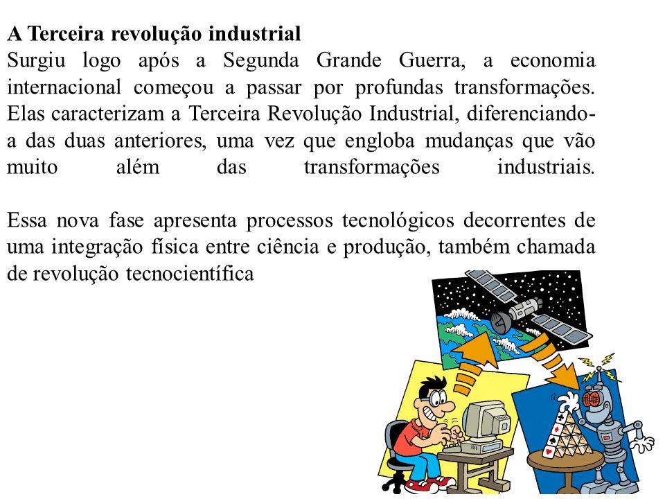 A Terceira revolução industrial Surgiu logo após a Segunda Grande Guerra, a economia internacional começou a passar por profundas transformações. Elas