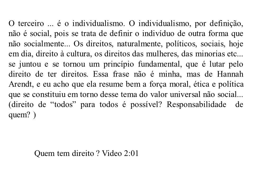 O terceiro... é o individualismo. O individualismo, por definição, não é social, pois se trata de definir o indivíduo de outra forma que não socialmen