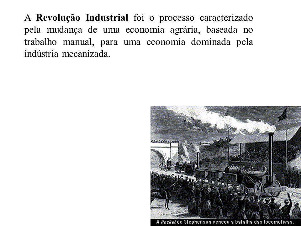 A Revolução Industrial foi o processo caracterizado pela mudança de uma economia agrária, baseada no trabalho manual, para uma economia dominada pela