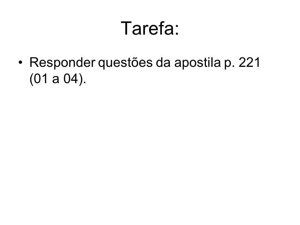 Tarefa: Responder questões da apostila p. 221 (01 a 04).