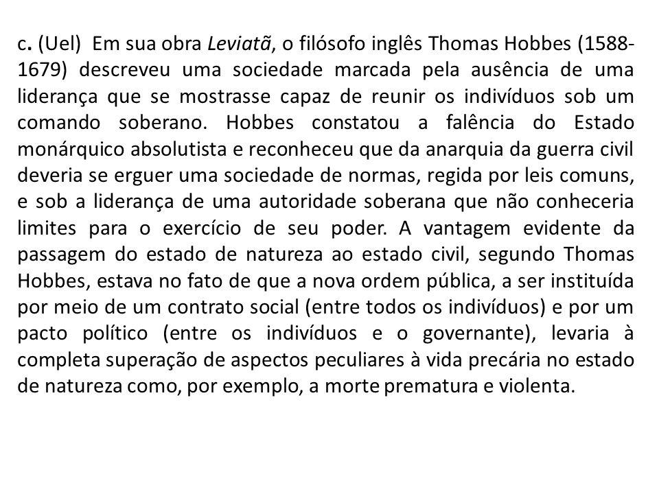 c. (Uel) Em sua obra Leviatã, o filósofo inglês Thomas Hobbes (1588- 1679) descreveu uma sociedade marcada pela ausência de uma liderança que se mostr